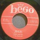 PEPE REYES~Solo Tu~Bego 462 Rare VG+ 45