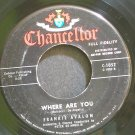 FRANKIE AVALON~Where Are You~Chancellor 1052 VG+ 45