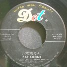 PAT BOONE~Johnny Will~Dot 16284 VG+ 45