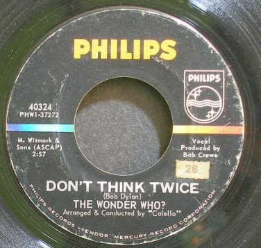 THE WONDER WHO?~Don't Think Twice~Philips 40324 (Soft Rock)  45