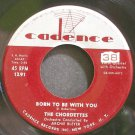 THE CHORDETTES~Born to Be with You~Cadence 1291  45