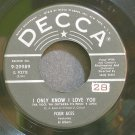THE FOUR ACES~I Only Know I Love You~Decca 29989  45