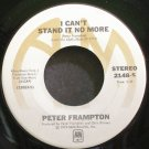 PETER FRAMPTON~I Can't Stand it No More~A&M 2148-S (Soft Rock) VG+ 45
