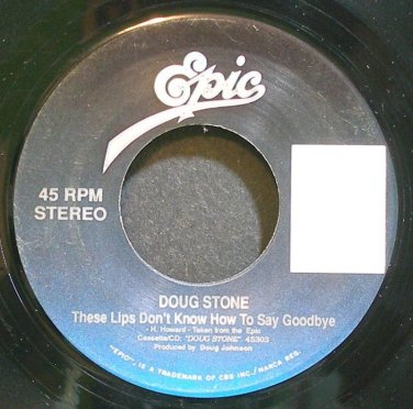 DOUG STONE~These Lips Don't Know How to Say Goodbye~EPIC 73570 Promo VG+ 45