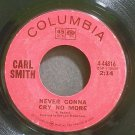 CARL SMITH~Never Gonna Cry No More~Columbia 44816 VG+ 45