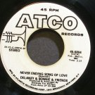 DELANEY & BONNIE~Never Ending Song of Love~ATCO 6804 (Blue-Eyed Soul) Promo 45