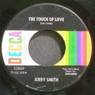 JERRY SMITH~The Touch of Love~Decca 32869 (Easy Listening) VG+ 45