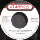CHARLIE WALKER~We Thank God for the Roses~Mission MRL-CW-3 VG++ 45