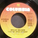 WILLIE NELSON~I Let My Mind Wander~Columbia 05597 VG+ 45