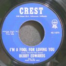 BOBBY EDWARDS~I'm a Fool for Loving You~Crest 1075  45