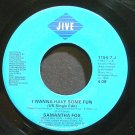 SAMANTHA FOX~I Wanna Have Some Fun~Jive 7-J  45