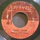 MAGIC LANTERNS~Shame, Shame~Atlantic 2560  45