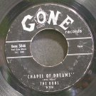 DUBS~Chapel of Dreams~Gone 5046 (Doo-Wop)  45