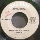 KENNY LOGGINS & JIM MESSINA~Your Mama Don't Dance~Columbia 45719 (Rock & Roll)  45