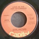 GENE WATSON~Love in the Hot Afternoon~Capitol 4076  45