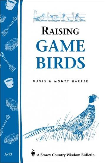 Raising Game Birds:  A Storey Country Wisdom Bulletin