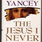 The Jesus I Never Knew by Philip Yancey 1995 HC