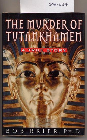 The Murder of Tutankhamen by Bob Brier 1998 HC