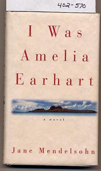 I Was Amelia Earhart by Jane Mendelsohn 1996 HC