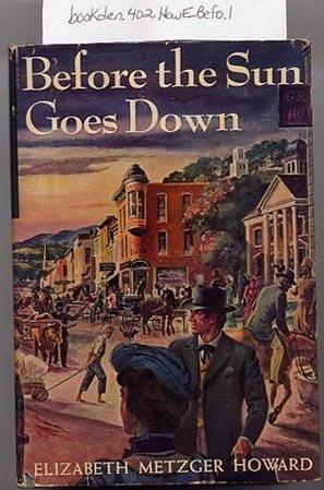 Before the Sun Goes Down by Elizabeth Metzger Howard 1947