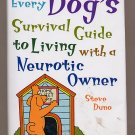 Every Dog's Survival Guide to Living with a Neurotic Owner by Steve Duno