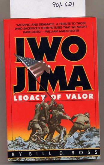 Iwo Jima Legacy of Valor by Bill D. Ross SC