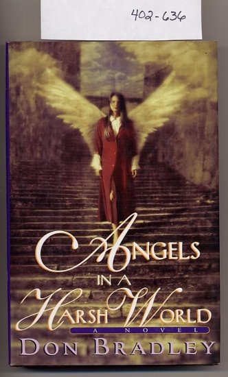 Angels in a Harsh World by Don Bradley HC