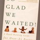 So Glad We Waited! A Hand-Holding Guide for Over-35 Parents SC