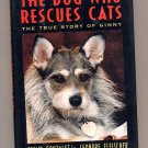 The Dog Who Rescues Cats The True Story of Ginny HC