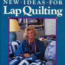 New Ideas for Lap Quilting	by Georgia Bonesteel HC