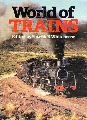 World of Trains Edited by Patrick B. Whitehouse HC