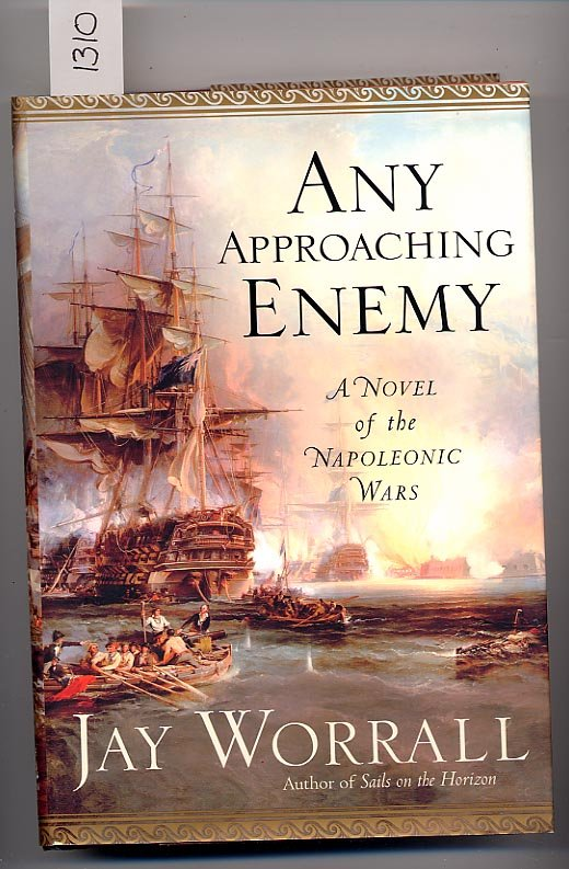 Any Approaching Enemy A Novel of the Napoleonic War by Jay Worrall HC