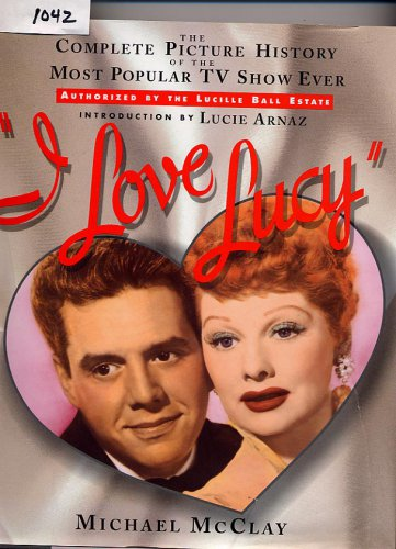 I Love Lucy The Complete Picture History