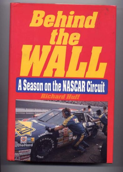 Behind The Wall A Season On The NASCAR Circuit by Richard Huff