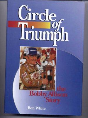 Circle of Triumph The Bobby Allison Story by Ben White Autographed
