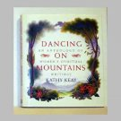 Dancing On Mountains by Kathy Keay