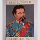 King Ludwig II His Life - His End by Julius Desing