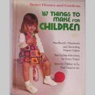 167 Things To Make For Children - Better Homes And Gardens - 1975