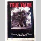 True Valor - Men & Women in WWII by  Phyllis Raybin Emert