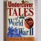 "Undercover Tales of World War II"" written by William B. Breuer"