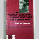 Truman-MacArthur Controversy and The Korean War by John W. Spanier - 1965
