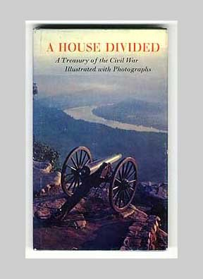 A House Divided - A Treasury Of The Civil War Illustrated With Photographs - 1968