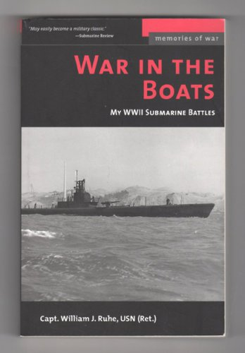 War In The Boats - My WWII Submarine Battles by Capt. William J. Ruhe, USN (Ret.)
