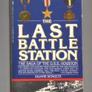The Last Battle Station -The Saga of the U.S.S. Houston by Duane Schultz