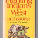 Fighting Indians Of The West by Dee Brown with Martin F. Schmitt - 1975
