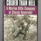 Colder Than Hell A Marine Rifle Company At Chosin Reservoir