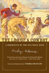 THE LOG OF A COWBOY: A Narrative of the Old Trail Days, Andy Adams ISBN 0618083480