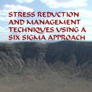 Stress Reduction and Management Techniques using a Six Sigma Approach