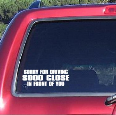 SORRY FOR DRIVING SO CLOSE IN FRONT OF YOU Sticker Funny Tailgate Vinyl Decal