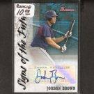 JORDAN BROWN - 2007 Bowman AUTOGRAPH Rookie